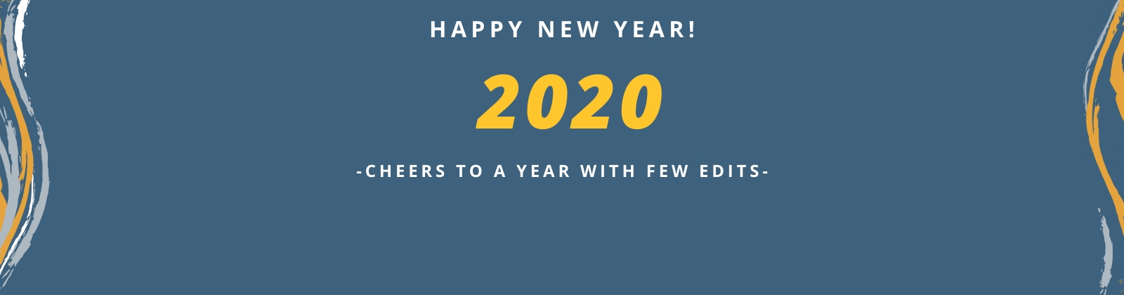 Happy New Year! May 2020 be a year with few edits